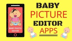 Baby Picture Editor Apps Android and iPhone 2020