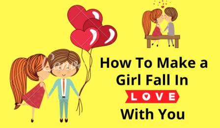 How To Make a Girl Fall In Love With You