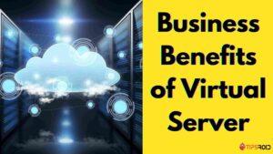 Business Benefits of Virtual Server