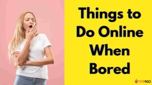 Things to Do Online When Bored